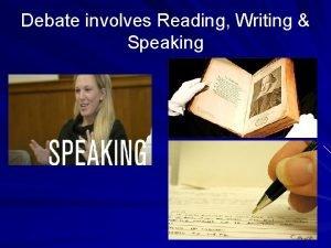 Debate involves Reading Writing Speaking SPEAKING Take comfort