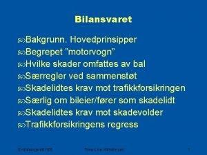 Bilansvaret Bakgrunn Hovedprinsipper Begrepet motorvogn Hvilke skader omfattes