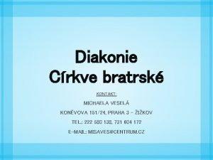 Diakonie Crkve bratrsk KONTAKT MICHAELA VESEL KONVOVA 15124