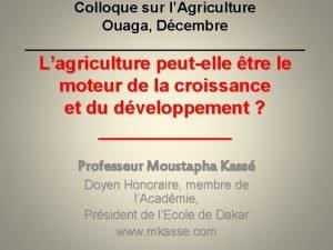 Colloque sur lAgriculture Ouaga Dcembre Lagriculture peutelle tre