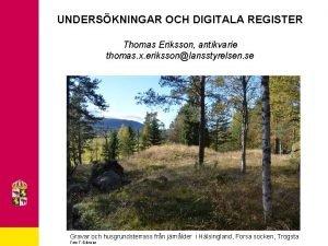 UNDERSKNINGAR OCH DIGITALA REGISTER Thomas Eriksson antikvarie thomas