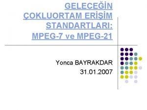 GELECEN OKLUORTAM ERM STANDARTLARI MPEG7 ve MPEG21 Yonca