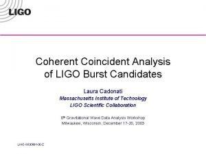 Coherent Coincident Analysis of LIGO Burst Candidates Laura