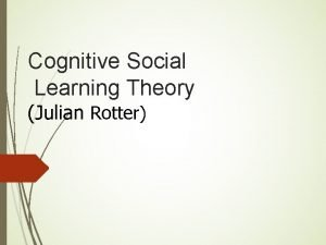 Cognitive Social Learning Theory Julian Rotter Pengantar1 Julian
