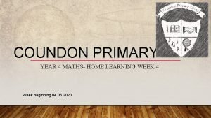 COUNDON PRIMARY YEAR 4 MATHS HOME LEARNING WEEK