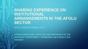 SHARING EXPERIENCE ON INSTITUTIONAL ARRANGEMENTS IN THE AFOLU