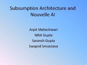 Subsumption Architecture and Nouvelle AI Arpit Maheshwari Nihit