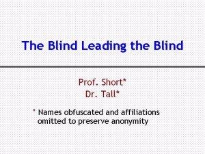 The Blind Leading the Blind Prof Short Dr