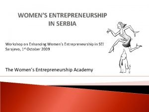 WOMENS ENTREPRENEURSHIP IN SERBIA Workshop on Enhancing Womens
