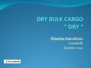 DRY BULK CARGO DRY Shipping Ingredients Armabulk Summer