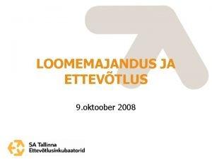 LOOMEMAJANDUS JA ETTEVTLUS 9 oktoober 2008 SEMINARI KAVA