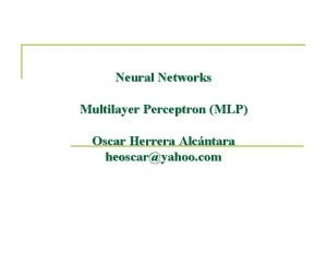Neural Networks Multilayer Perceptron MLP Oscar Herrera Alcntara