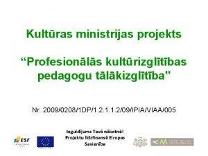 Kultras ministrijas projekts Profesionls kultrizgltbas pedagogu tlkizgltba Nr