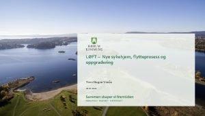 LFT Nye sykehjem flytteprosess og oppgradering Tove Hagen