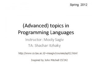 Spring 2012 Advanced topics in Programming Languages Instructor