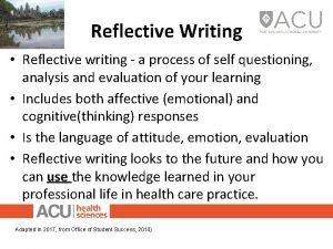 Reflective Writing Reflective writing a process of self