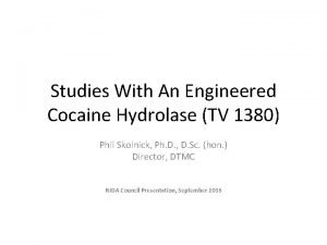 Studies With An Engineered Cocaine Hydrolase TV 1380