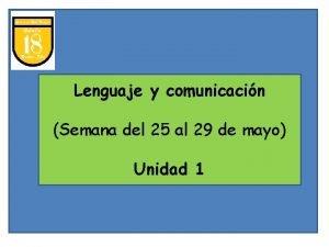 Lenguaje y comunicacin Semana del 25 al 29