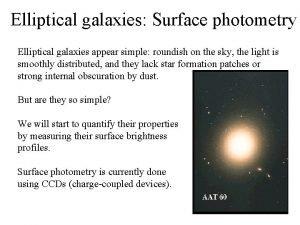 Elliptical galaxies Surface photometry Elliptical galaxies appear simple