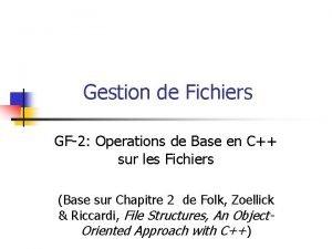 Gestion de Fichiers GF2 Operations de Base en