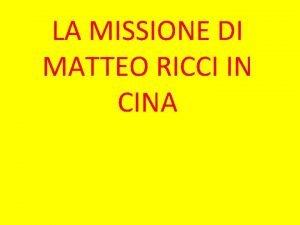 LA MISSIONE DI MATTEO RICCI IN CINA Matteo