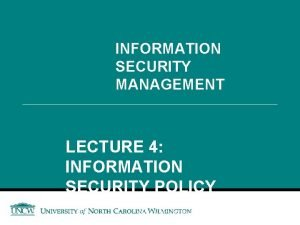 INFORMATION SECURITY MANAGEMENT LECTURE 4 INFORMATION SECURITY POLICY