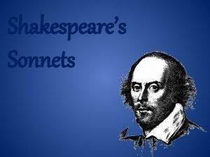 Shakespeares Sonnets Sonnets Shakespeares sonnets were based around