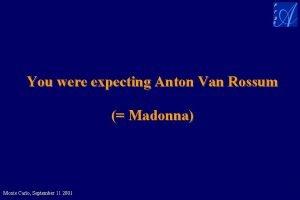 You were expecting Anton Van Rossum Madonna Monte