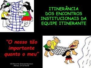 ITINER NCIA DOS ENCONTROS INSTITUCIONAIS DA EQUIPE ITINERANTE