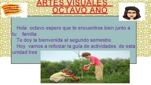 ARTES VISUALES OCTAVO AO Hola octavo espero que