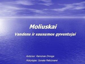 Moliuskai Vandens ir sausumos gyventojai Autorius Ramnas Dronga