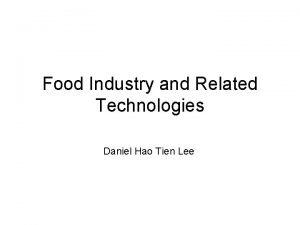 Food Industry and Related Technologies Daniel Hao Tien
