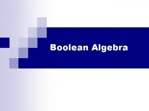Boolean Algebra Logical Statements A proposition that may
