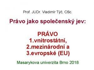 Prof JUDr Vladimr T CSc Prvo jako spoleensk