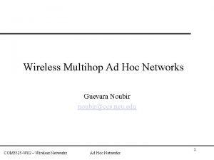 Wireless Multihop Ad Hoc Networks Guevara Noubir noubirccs