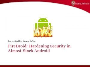 Presented By Kenneth Siu Fire Droid Hardening Security