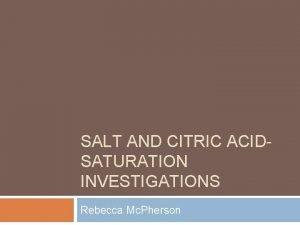 SALT AND CITRIC ACIDSATURATION INVESTIGATIONS Rebecca Mc Pherson