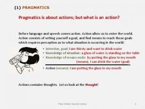 1 PRAGMATICS Pragmatics is about actions but what