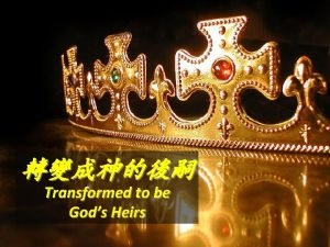Transformed to be Gods Heirs Worlds View Means