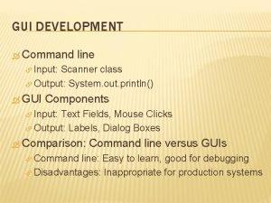GUI DEVELOPMENT Command line Input Scanner class Output
