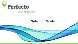 Selenium Waits 2015 Perfecto Mobile Ltd All Rights