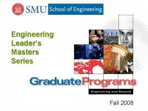 Engineering Leaders Masters Series Fall 2008 Engineering Leaders