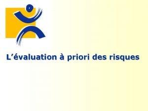 Lvaluation priori des risques Lvaluation priori des risques