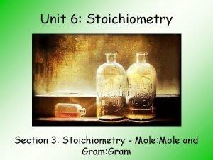 Unit 6 Stoichiometry Section 3 Stoichiometry Mole Mole