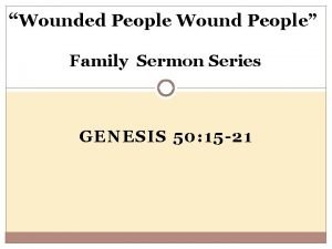 Wounded People Wound People Family Sermon Series GENESIS