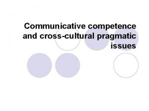Communicative competence and crosscultural pragmatic issues Communicative competence