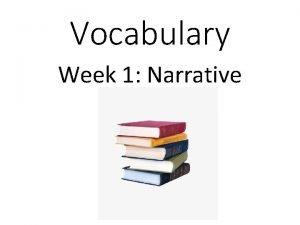 Vocabulary Week 1 Narrative narrative n A narrative