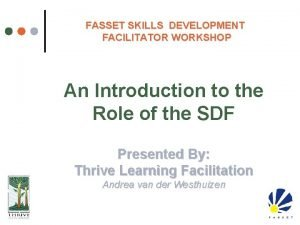 FASSET SKILLS DEVELOPMENT FACILITATOR WORKSHOP An Introduction to