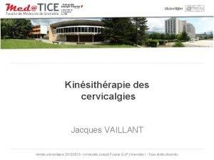 Kinsithrapie des cervicalgies Jacques VAILLANT Anne universitaire 20152016