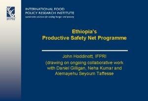 Ethiopias Productive Safety Net Programme John Hoddinott IFPRI